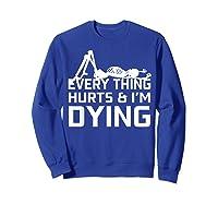 Everything Hurts I'm Dying Workout Funny Skeleton Shirts Sweatshirt Royal Blue