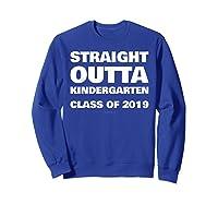 Straight Outta Kindergarten 2019 Funny Graduation Shirts Sweatshirt Royal Blue