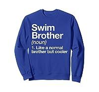 Swim Brother Definition Funny Sports T-shirt Sweatshirt Royal Blue