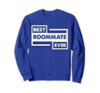 Best Roommate Ever Student Dorm Friend Gift Shirts Sweatshirt Royal Blue