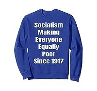 Socialism Making Everyone Equally Poor Since 1917 Shirts Sweatshirt Royal Blue