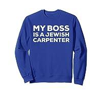 My Boss Is A Jewish Carpenter Funny Shirts Sweatshirt Royal Blue