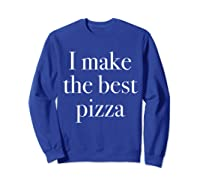 Make The Best Pizza Pizza Shop Owners Chef Makers Shirts Sweatshirt Royal Blue
