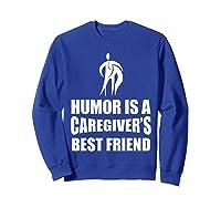 Humor Is A Caregiver's Best Friend Aca Apparel Shirts Sweatshirt Royal Blue
