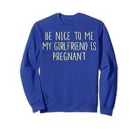 Funny Be Nice To Me My Girlfriend Is Pregnan Shirts Sweatshirt Royal Blue