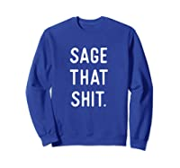 Sage Cleansing Shirt- Sage That Shit Sweatshirt Royal Blue