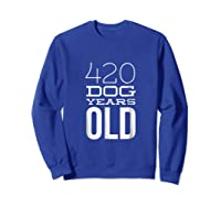 420 Dog Years Old Funny 60th Birthday Gift Tshirt Sweatshirt Royal Blue