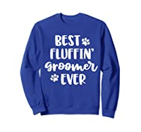 Funny Dog Grooming Gift Best Fluffin' Groomer Ever Shirts Sweatshirt Royal Blue