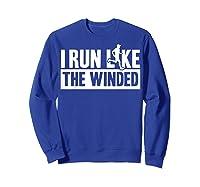 I Run Like The Winded Shirts Sweatshirt Royal Blue