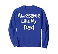 Awesome Like My Dad Happy Fathers Day Shirts Sweatshirt Royal Blue