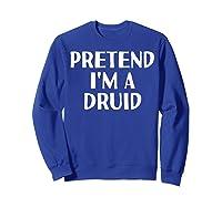 I'm A Druid Funny Halloween Diy Costume Shirts Sweatshirt Royal Blue