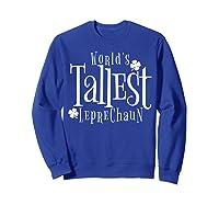Worlds Tallest Leprechaun St Patricks Day Shirts Sweatshirt Royal Blue