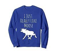 I Just Really Like Moose, Ok? Moose T-shirt Sweatshirt Royal Blue