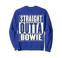 Straight Outta Bowie Shirts Sweatshirt Royal Blue
