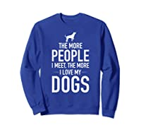 The More People I Meet The More I Love My Dogs, Funny, Gift Shirts Sweatshirt Royal Blue
