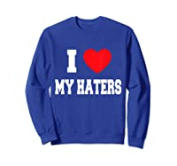 Love My Haters Shirts Sweatshirt Royal Blue