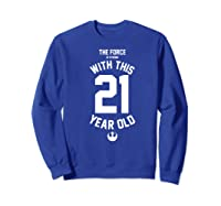 Star Wars Force Is Strong With This 21 Year Old Rebel Logo Premium T-shirt Sweatshirt Royal Blue