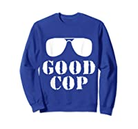 Good Cop Funny Police Father And Son Matching Shirts Sweatshirt Royal Blue