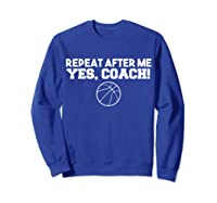 Repeat After Me Yes Coach Basketball T-shirt Sweatshirt Royal Blue