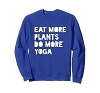 Eat Plants, Do Yoga Cool Vegetarian Vegan Shirts Sweatshirt Royal Blue
