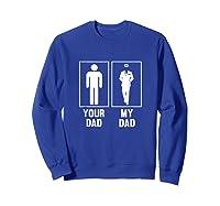 Your Dad My Dad Pilot Aviator Pride T Shirt Airline Plane Sweatshirt Royal Blue