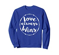 Love Always Wins Inspirational Spiritual Gift Shirts Sweatshirt Royal Blue