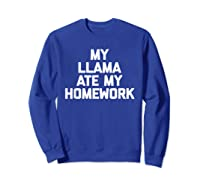My Ate My Homework T-shirt Funny Saying Sarcastic Cool Sweatshirt Royal Blue