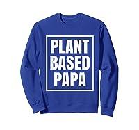 Plant Based Papa Dads Wfpb T-shirt Sweatshirt Royal Blue