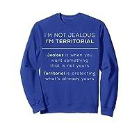 I\\\'m Territorial Not Jealous Bdsm Kink Shirt Sweatshirt Royal Blue