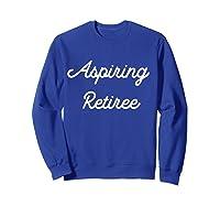 Funny Aspiring Retiree Shirts Sweatshirt Royal Blue