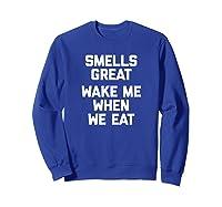 Smells Great, Wake Me When We Eat Funny Saying Food Shirts Sweatshirt Royal Blue