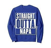 Straight Outta Napa Shirts Sweatshirt Royal Blue