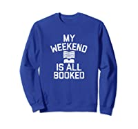 My Weekend Is All Booked T-shirt Reading Book Lover Tea Sweatshirt Royal Blue