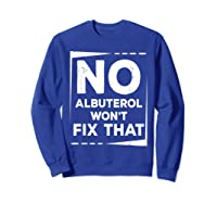Respiratory Therapy - Albuterol Won't Fix That T-shirt Sweatshirt Royal Blue
