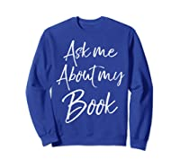 Writing Quote For Literature Student Ask Me About My Book T-shirt Sweatshirt Royal Blue