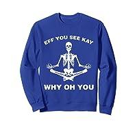 Eff You See Kay Why Oh You Skeleton T-shirt Sweatshirt Royal Blue