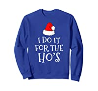 Do T For The Ho's Santa Claus Funny Christmas Gift Shirts Sweatshirt Royal Blue