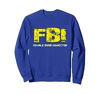 Fbi Female Boob Inspector Tee Gift For Dad Joke T-shirt Sweatshirt Royal Blue