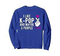 Like K Pop And Maybe 3 People Kpop Hand Symbol Gift Shirts Sweatshirt Royal Blue
