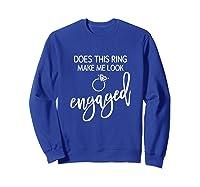 Does This Ring Make Me Look Engaged Navy Blue Shirt Sweatshirt Royal Blue