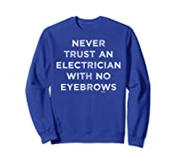 Vintage Never Trust An Electrician With No Eyebrows Word Shirts Sweatshirt Royal Blue