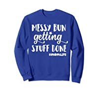 Messy Bun Getting Stuff Done Mom Life Shirts Sweatshirt Royal Blue