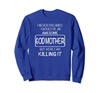 Awesome Godmother Shirt For , Mothers Day T-shirt Sweatshirt Royal Blue