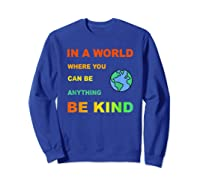 In A World Where You Can Be Anything Be Kind Gift Shirts Sweatshirt Royal Blue