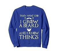 That's What I Do I Grow A Beard And I Know Things Shirts Sweatshirt Royal Blue