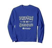Prepare To Get Schooled Back To School Studying Tea Gift Shirts Sweatshirt Royal Blue