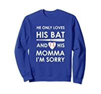 He Only Loves His Bat And His Momma Baseball Mom T-sh Shirts Sweatshirt Royal Blue
