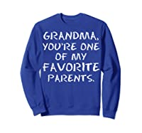 Grandma Youre One My Favorite Parents Mothers Day T-shirt Sweatshirt Royal Blue