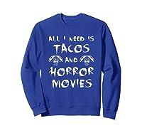 All I Need Is Tacos And Horror Movies Horror Shirts Sweatshirt Royal Blue