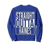 Straight Outta Haines Shirt Sweatshirt Royal Blue